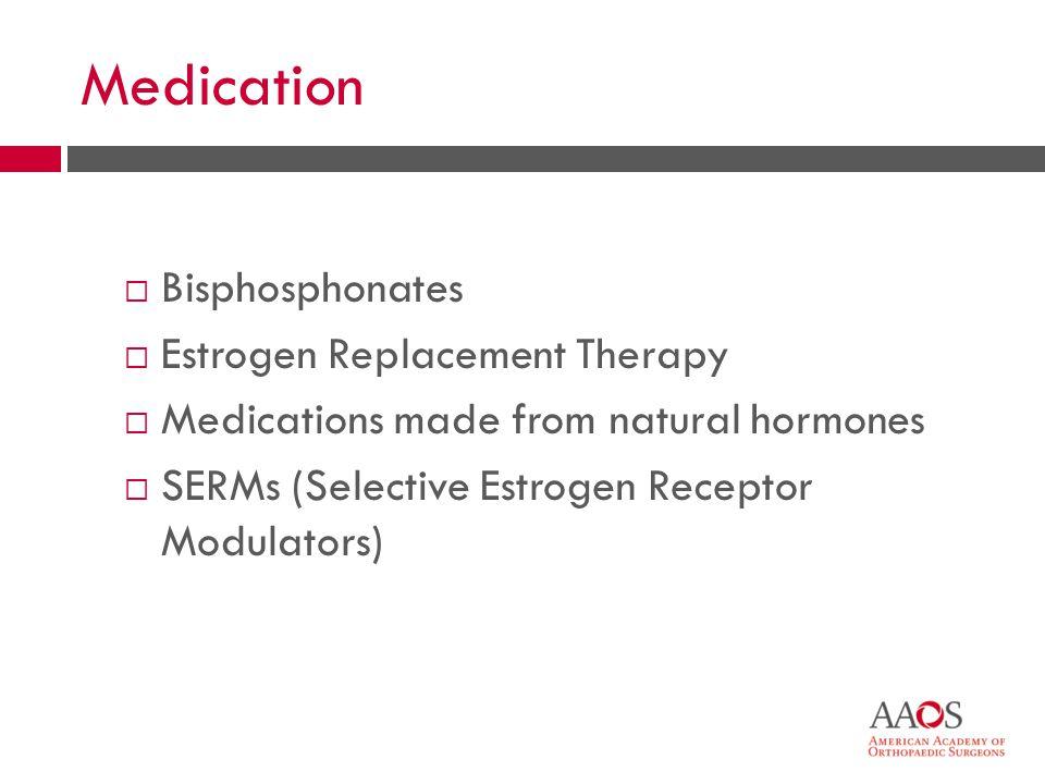 Medication  Bisphosphonates  Estrogen Replacement Therapy  Medications made from natural hormones  SERMs (Selective Estrogen Receptor Modulators)