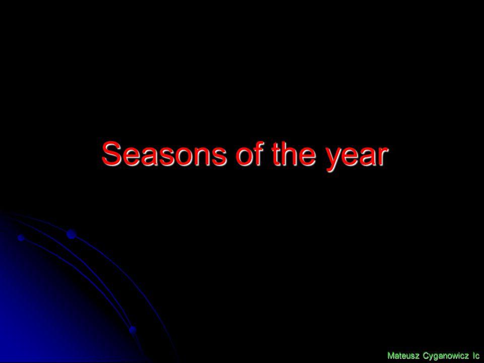 Seasons of the year Mateusz Cyganowicz Ic