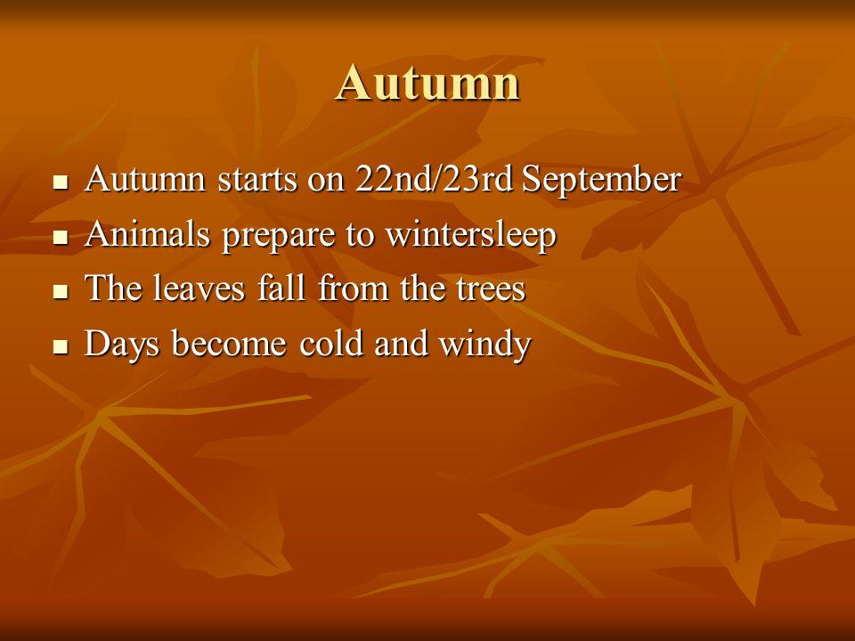 Autumn Autumn starts on 22nd/23rd September Autumn starts on 22nd/23rd September Animals prepare to wintersleep Animals prepare to wintersleep The lea