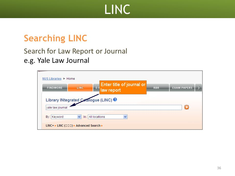 LINC 36 Search for Law Report or Journal e.g. Yale Law Journal Searching LINC