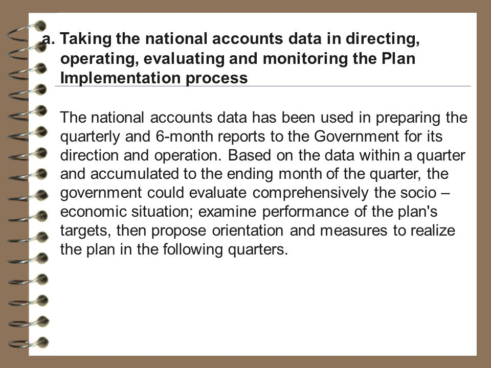 a. Taking the national accounts data in directing, operating, evaluating and monitoring the Plan Implementation process The national accounts data has
