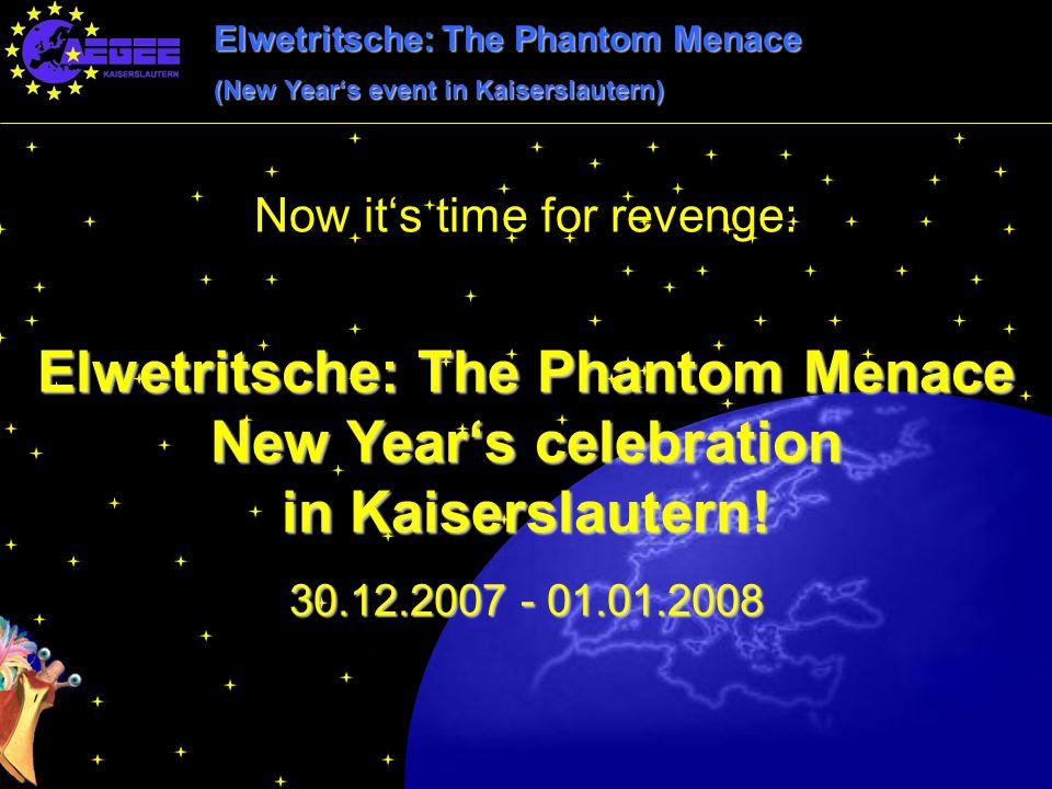 Elwetritsche: The Phantom Menace (New Year's event in Kaiserslautern) Now it's time for revenge: Elwetritsche: The Phantom Menace New Year's celebration in Kaiserslautern.