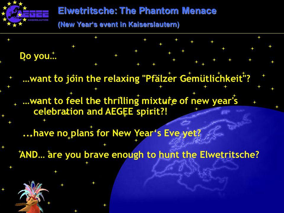 Elwetritsche: The Phantom Menace (New Year's event in Kaiserslautern) Do you… …want to join the relaxing Pfälzer Gemütlichkeit .