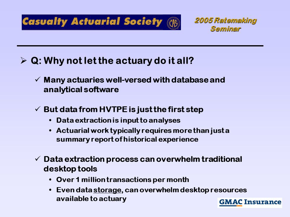 2005 Ratemaking Seminar  Q: Why not let the actuary do it all.
