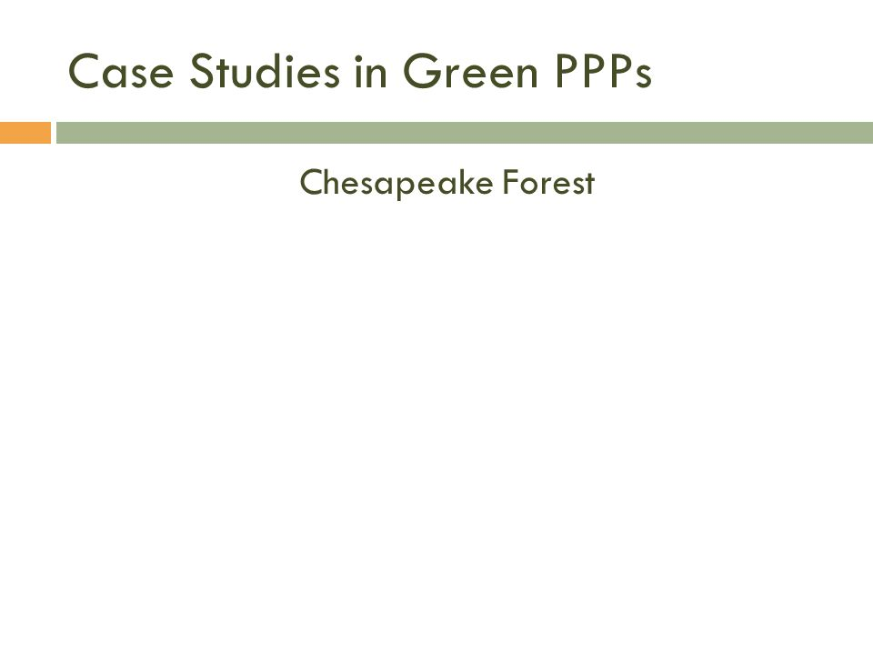 Case Studies in Green PPPs Chesapeake Forest