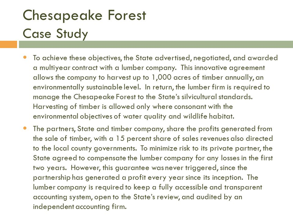 Chesapeake Forest Case Study To achieve these objectives, the State advertised, negotiated, and awarded a multiyear contract with a lumber company.