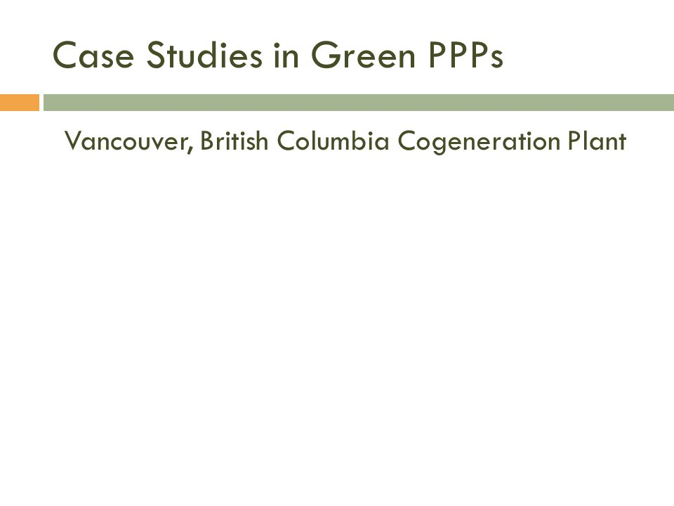 Case Studies in Green PPPs Vancouver, British Columbia Cogeneration Plant