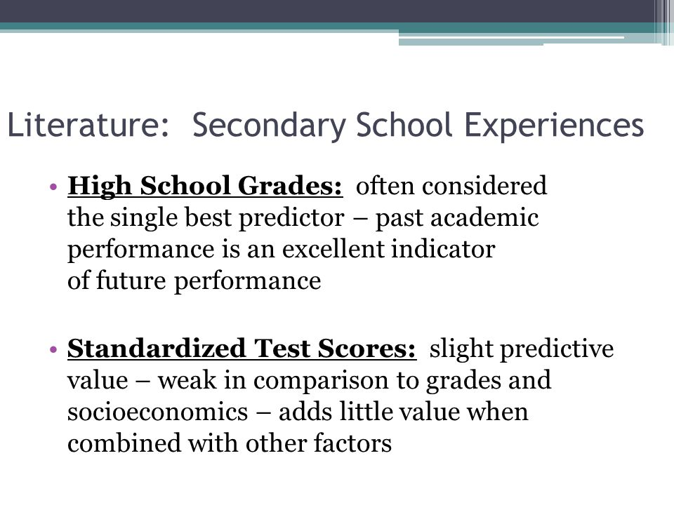 Literature: Secondary School Experiences High School Type: little evidence to suggest any advantage to private high school students – any advantage is really a function of socioeconomic differences as opposed to pedagogical or environmental factors