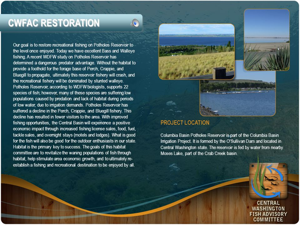 CWFAC RESTORATION Our goal is to restore recreational fishing on Potholes Reservoir to the level once enjoyed.