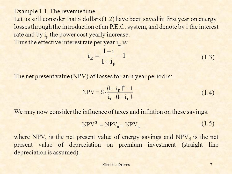 Electric Drives8 With T the tax range: (1.6) (1.7) With S = $2304 as the first year savings, for a period of n = 5 years, with i = 10%, i p = 5% and T = 40% we obtain gradually: from (1.3): from (1.4): from (1.6):