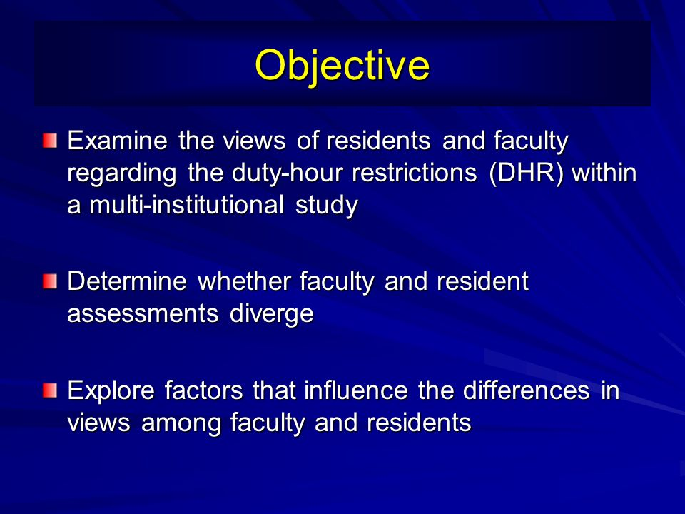 Conclusions Apparent tension between support of DHR and concern about their consequences Majority of residents and faculty believe that lack of familiarity, not fatigue, are the major cause of medical error Significant divergence between residents and faculty regarding DHR effects on training and patient care; Residents view DHR more favorably