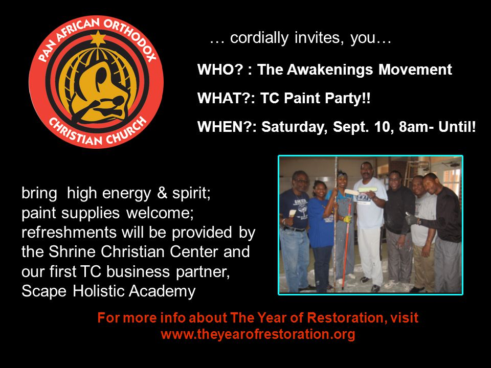 … cordially invites, you… For more info about The Year of Restoration, visit   bring high energy & spirit; paint supplies welcome; refreshments will be provided by the Shrine Christian Center and our first TC business partner, Scape Holistic Academy WHEN : Saturday, Sept.