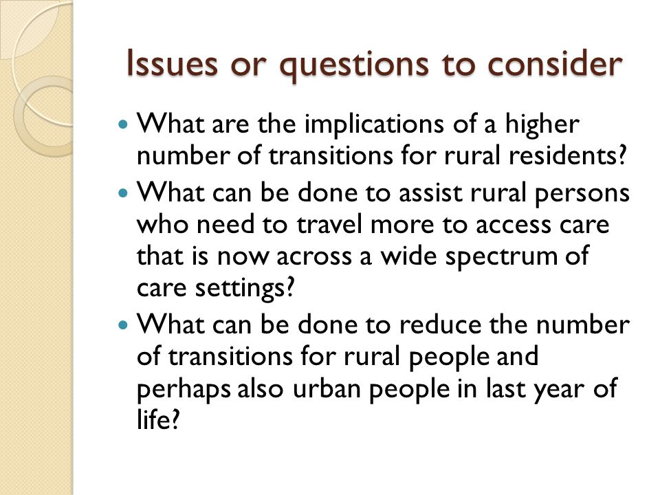 Issues or questions to consider What are the implications of a higher number of transitions for rural residents.