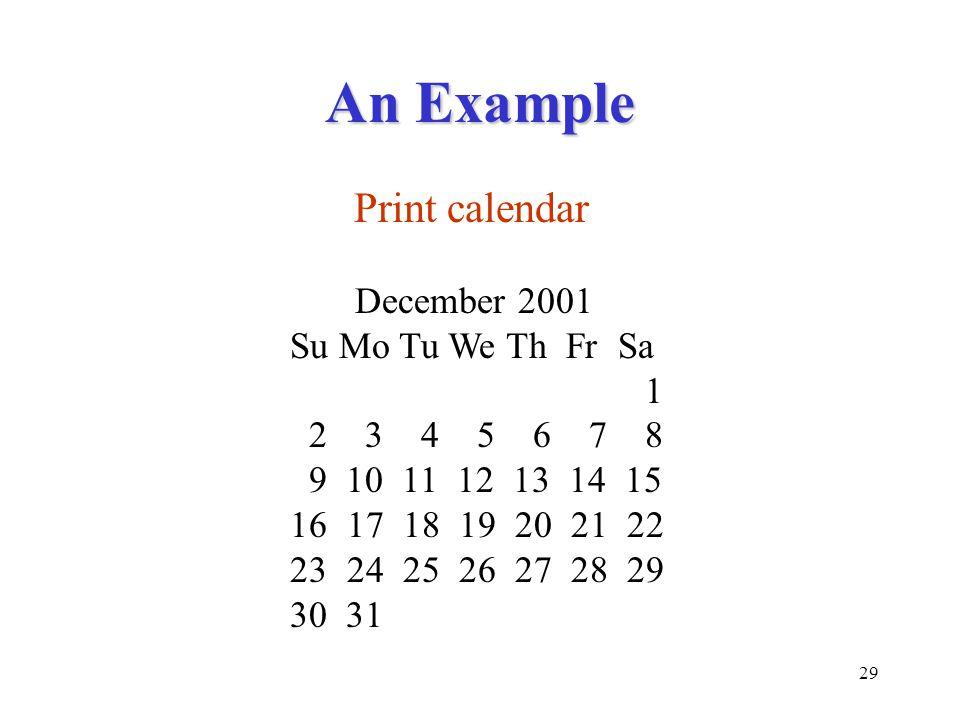 29 An Example Print calendar December 2001 Su Mo Tu We Th Fr Sa 1 2 3 4 5 6 7 8 9 10 11 12 13 14 15 16 17 18 19 20 21 22 23 24 25 26 27 28 29 30 31