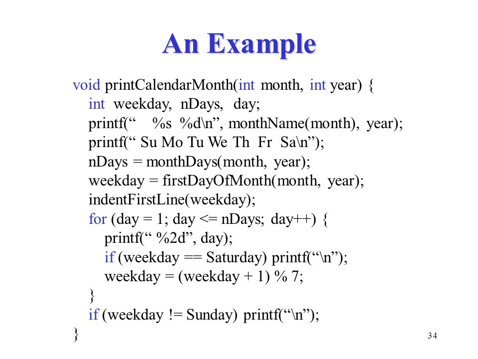 """34 An Example void printCalendarMonth(int month, int year) { int weekday, nDays, day; printf("""" %s %d\n"""", monthName(month), year); printf("""" Su Mo Tu We"""