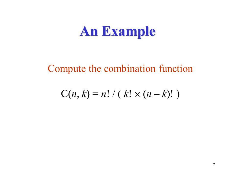7 An Example Compute the combination function C(n, k) = n! / ( k!  (n – k)! )