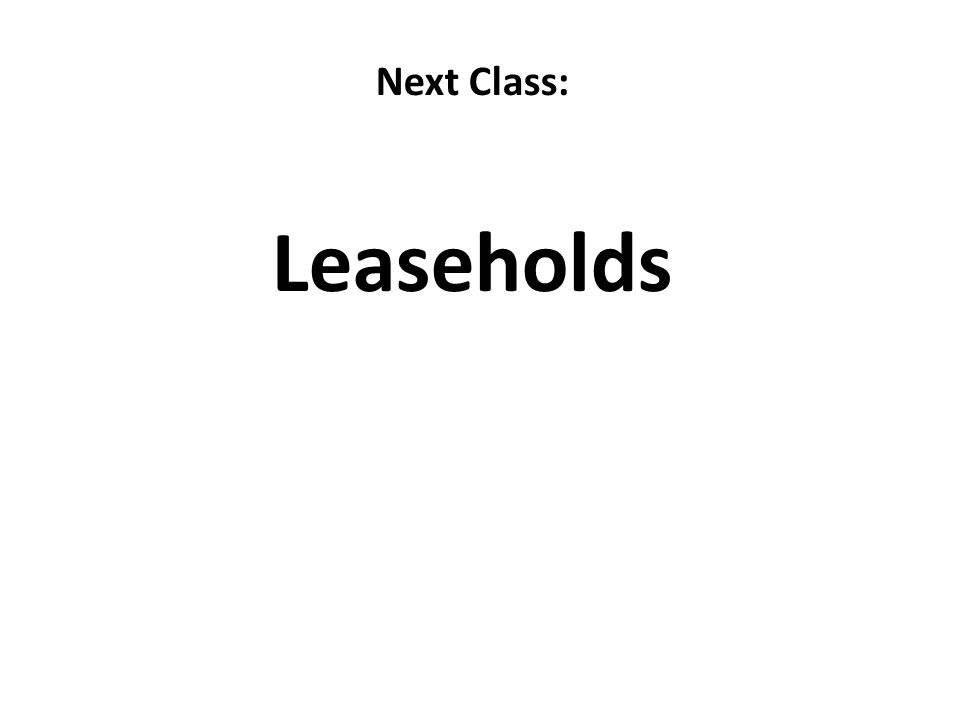 Next Class: Leaseholds