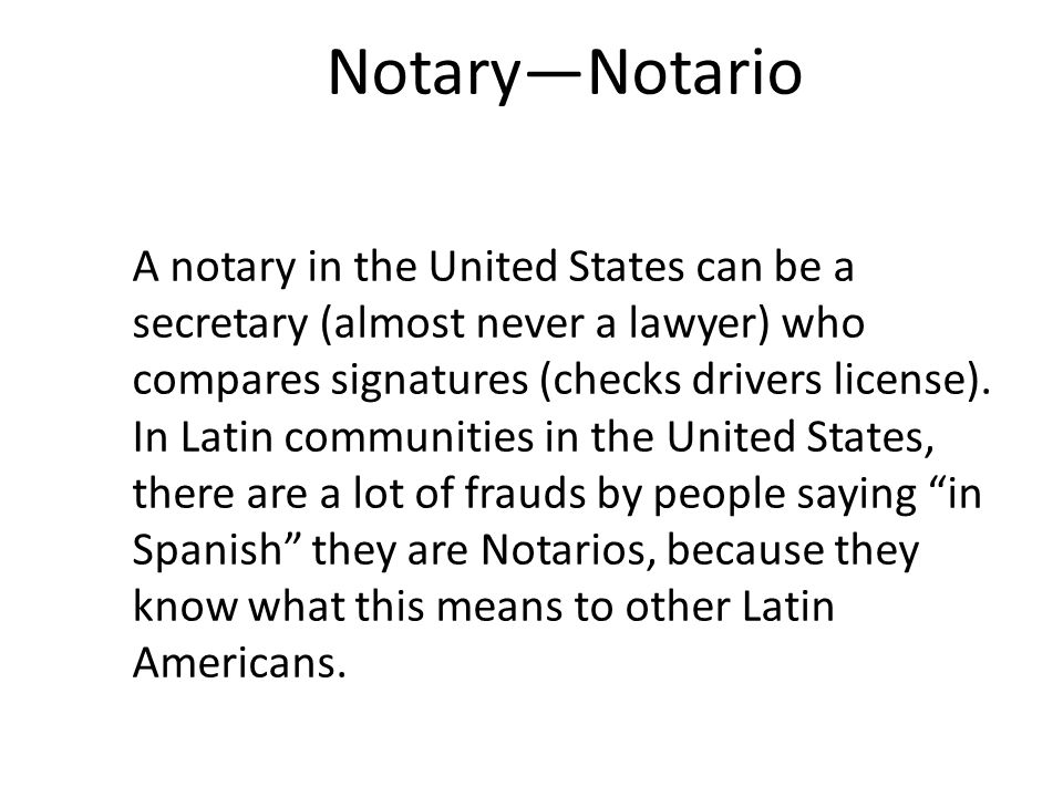 A notary in the United States can be a secretary (almost never a lawyer) who compares signatures (checks drivers license).