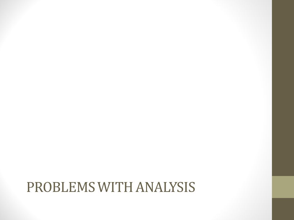PROBLEMS WITH ANALYSIS