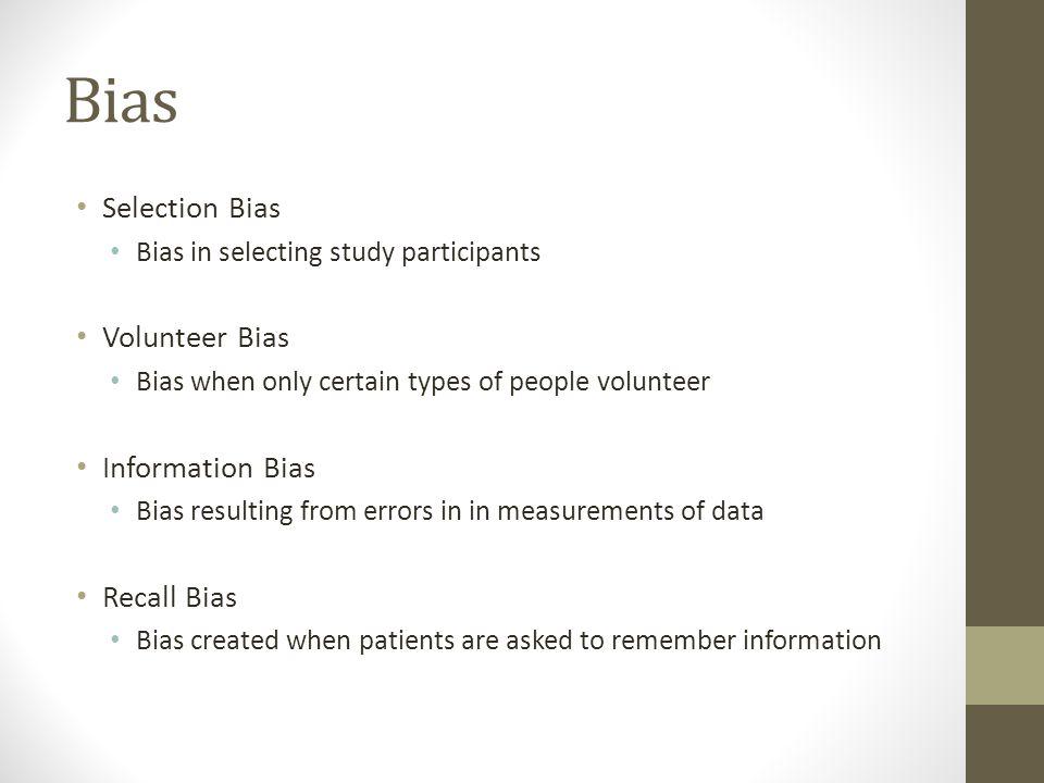 Bias Selection Bias Bias in selecting study participants Volunteer Bias Bias when only certain types of people volunteer Information Bias Bias resulti