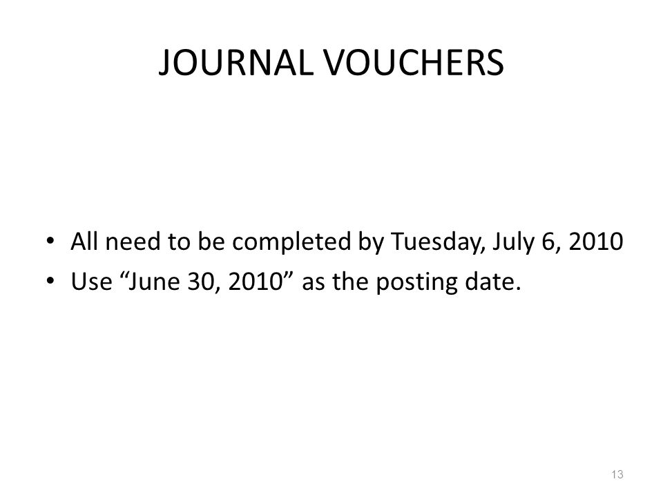 JOURNAL VOUCHERS All need to be completed by Tuesday, July 6, 2010 Use June 30, 2010 as the posting date.