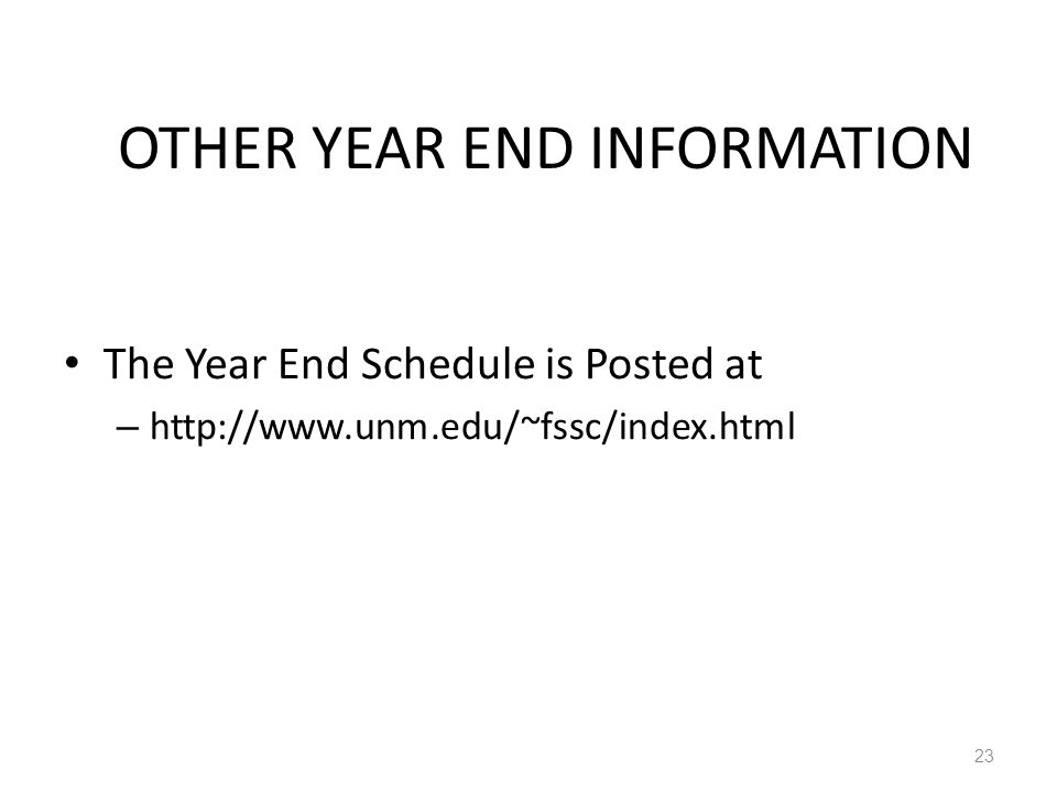 OTHER YEAR END INFORMATION The Year End Schedule is Posted at – http://www.unm.edu/~fssc/index.html 23