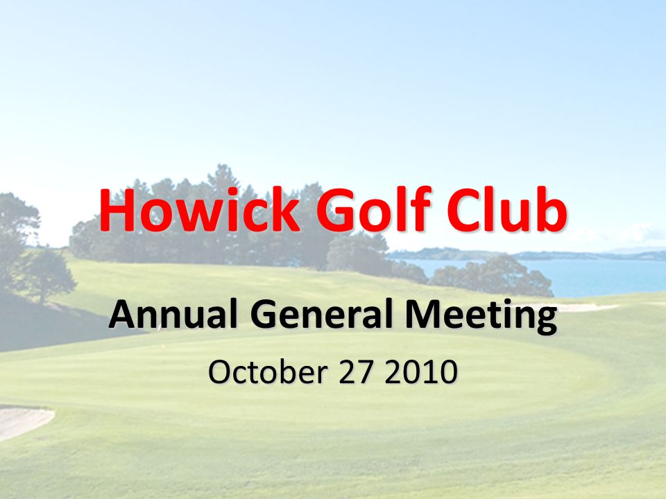 Howick Golf Club Annual General Meeting October 27 2010