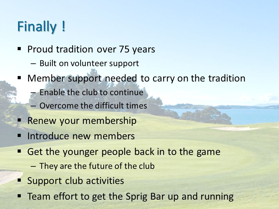 Finally !  Proud tradition over 75 years – Built on volunteer support  Member support needed to carry on the tradition – Enable the club to continue