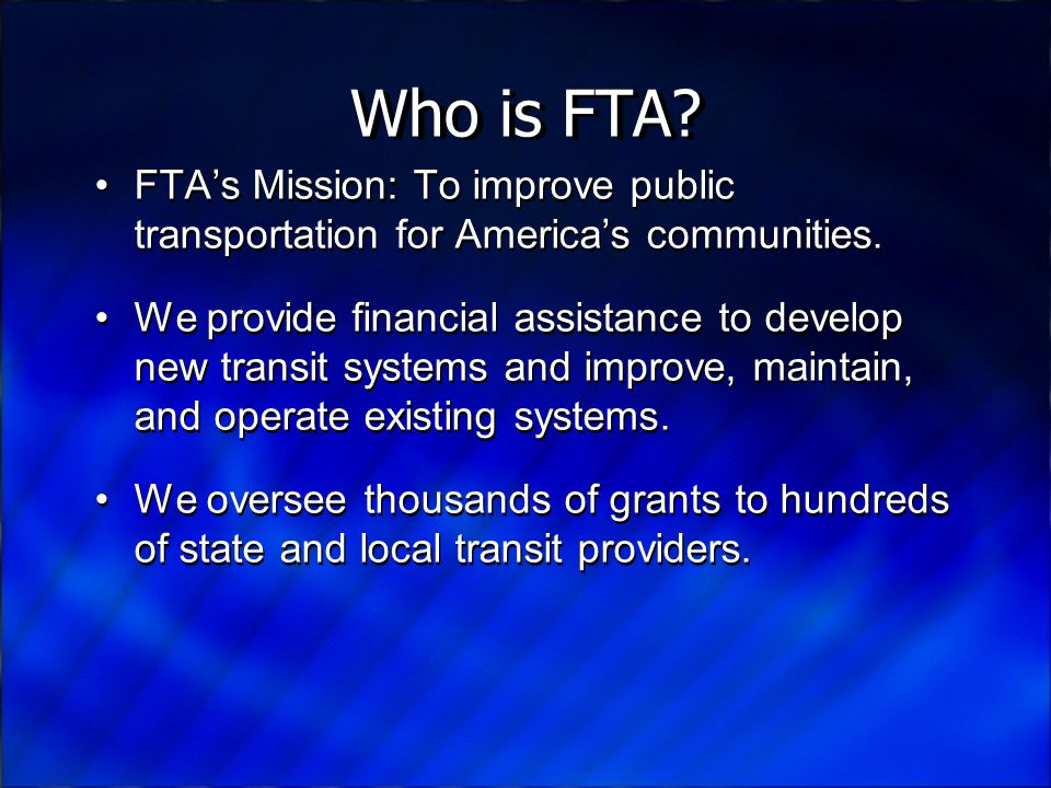Who is FTA.Overall, we manage more than $8 billion/year in transit and transit-related programs.
