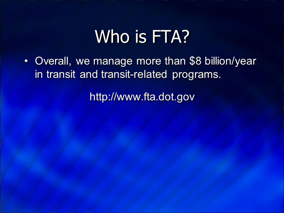 FTA Structure FTA is one of ten administrations within the Department of Transportation.