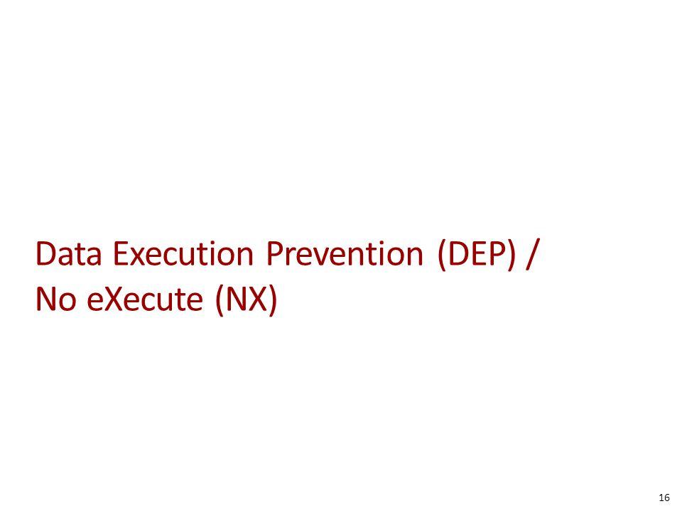 Data Execution Prevention (DEP) / No eXecute (NX) 16