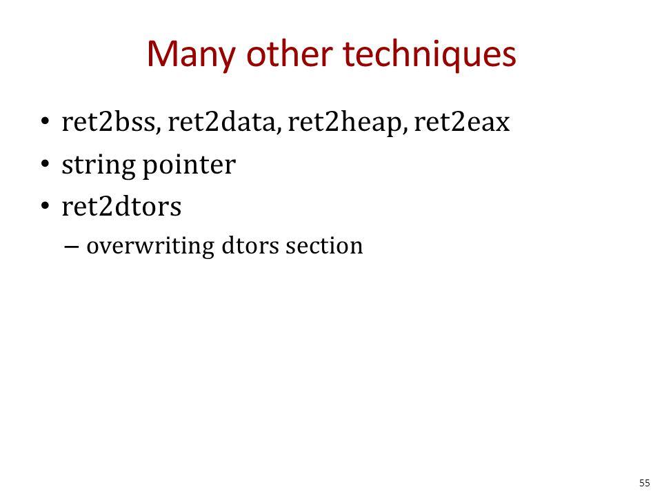 Many other techniques ret2bss, ret2data, ret2heap, ret2eax string pointer ret2dtors – overwriting dtors section 55