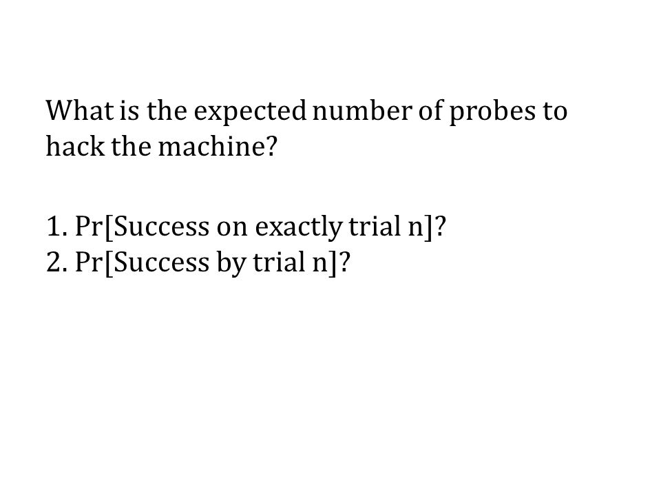 What is the expected number of probes to hack the machine? 1. Pr[Success on exactly trial n]? 2. Pr[Success by trial n]?