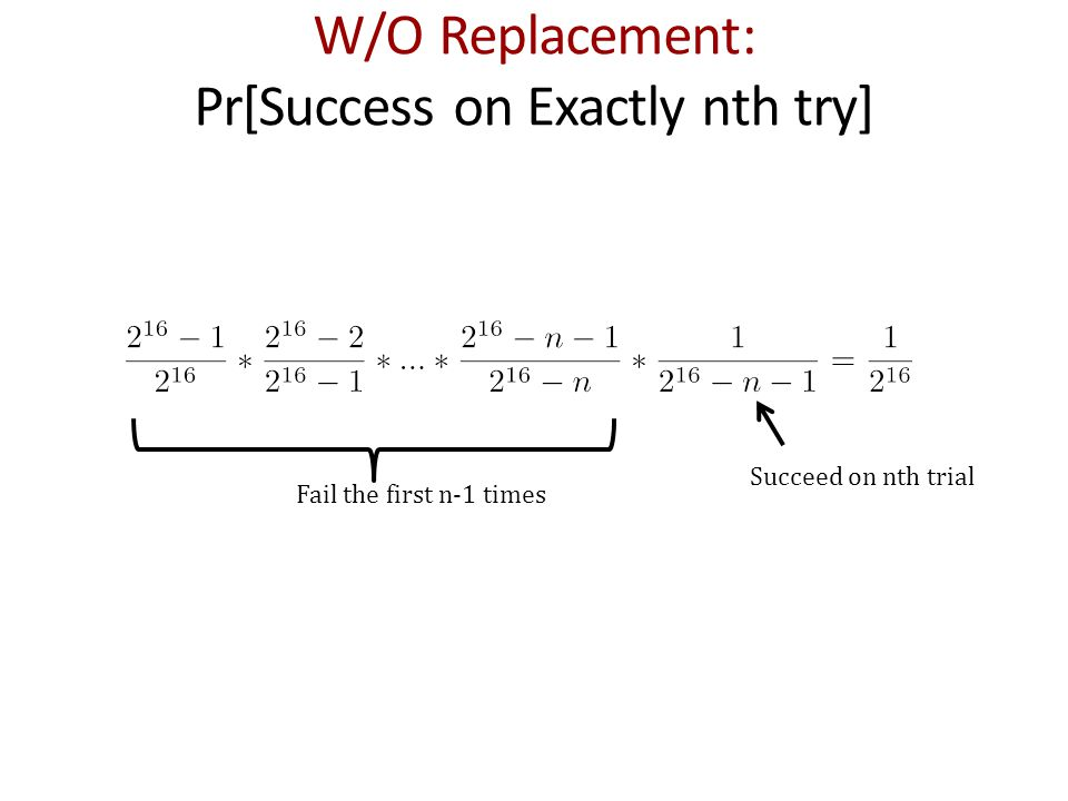 W/O Replacement: Pr[Success on Exactly nth try] Fail the first n-1 times Succeed on nth trial