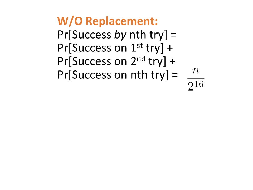 W/O Replacement: Pr[Success by nth try] = Pr[Success on 1 st try] + Pr[Success on 2 nd try] + Pr[Success on nth try] =