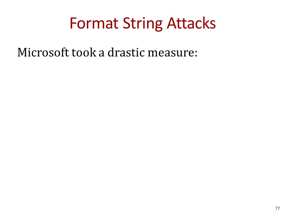 Format String Attacks Microsoft took a drastic measure: 77