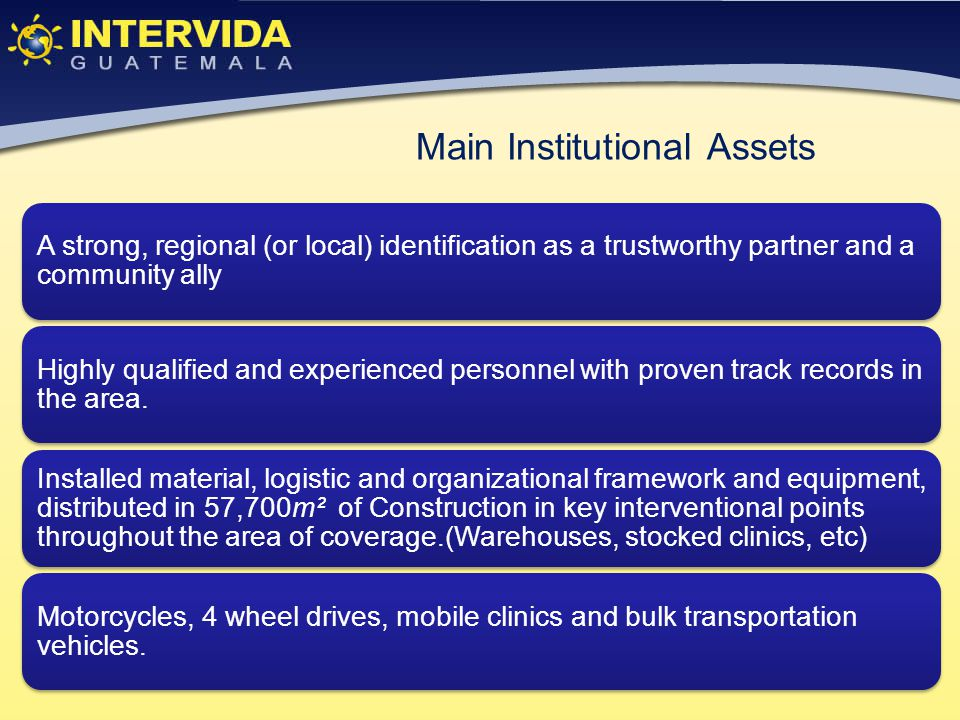 Main Institutional Assets A strong, regional (or local) identification as a trustworthy partner and a community ally Highly qualified and experienced personnel with proven track records in the area.