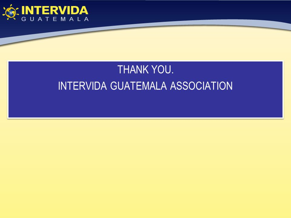 THANK YOU. INTERVIDA GUATEMALA ASSOCIATION THANK YOU. INTERVIDA GUATEMALA ASSOCIATION