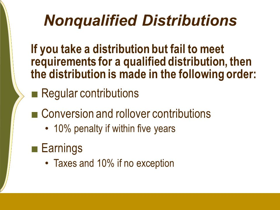 Nonqualified Distributions If you take a distribution but fail to meet requirements for a qualified distribution, then the distribution is made in the