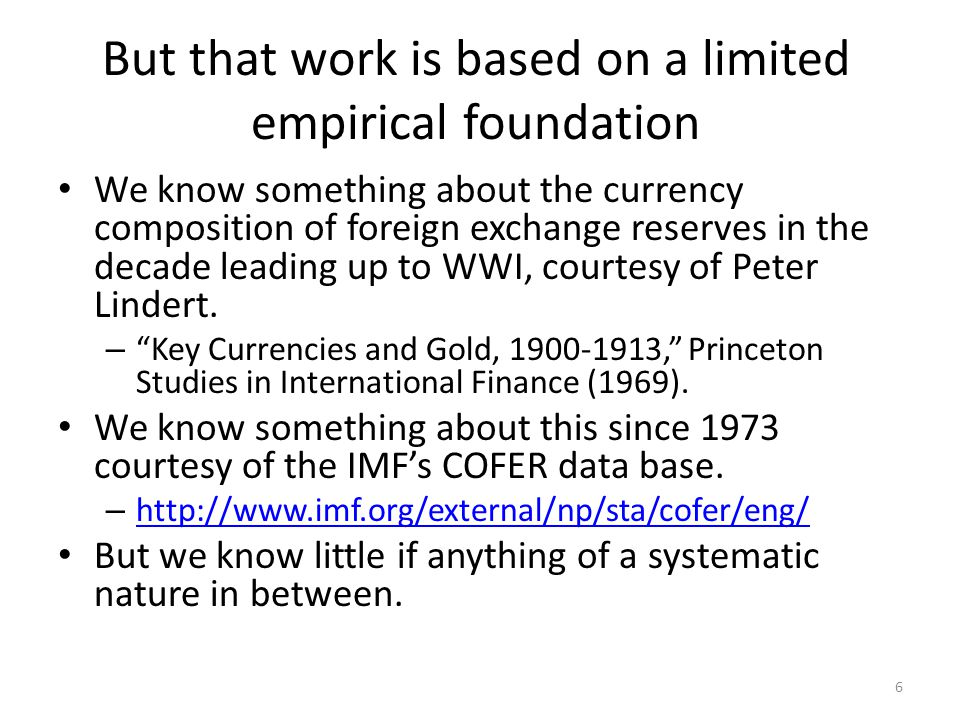 But that work is based on a limited empirical foundation We know something about the currency composition of foreign exchange reserves in the decade leading up to WWI, courtesy of Peter Lindert.