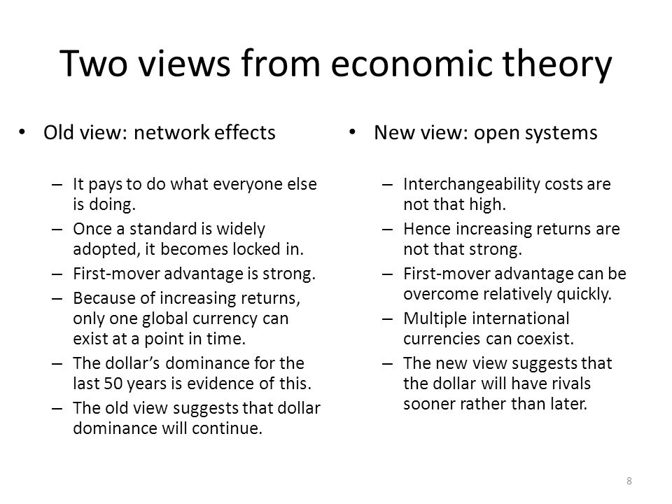 Two views from economic theory Old view: network effects – It pays to do what everyone else is doing. – Once a standard is widely adopted, it becomes
