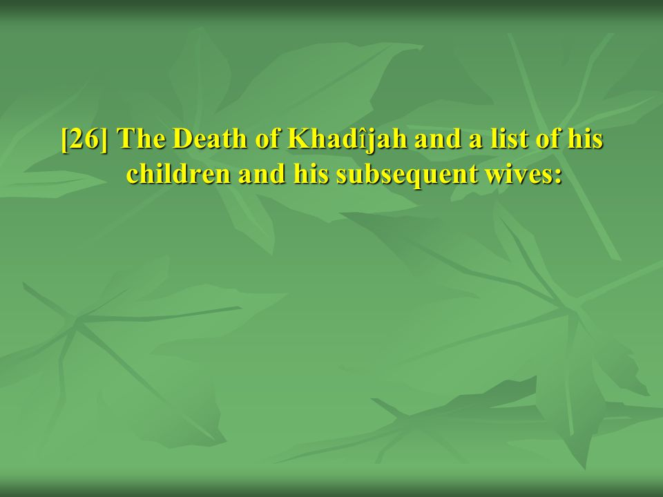 [26] The Death of Khadîjah and a list of his children and his subsequent wives:
