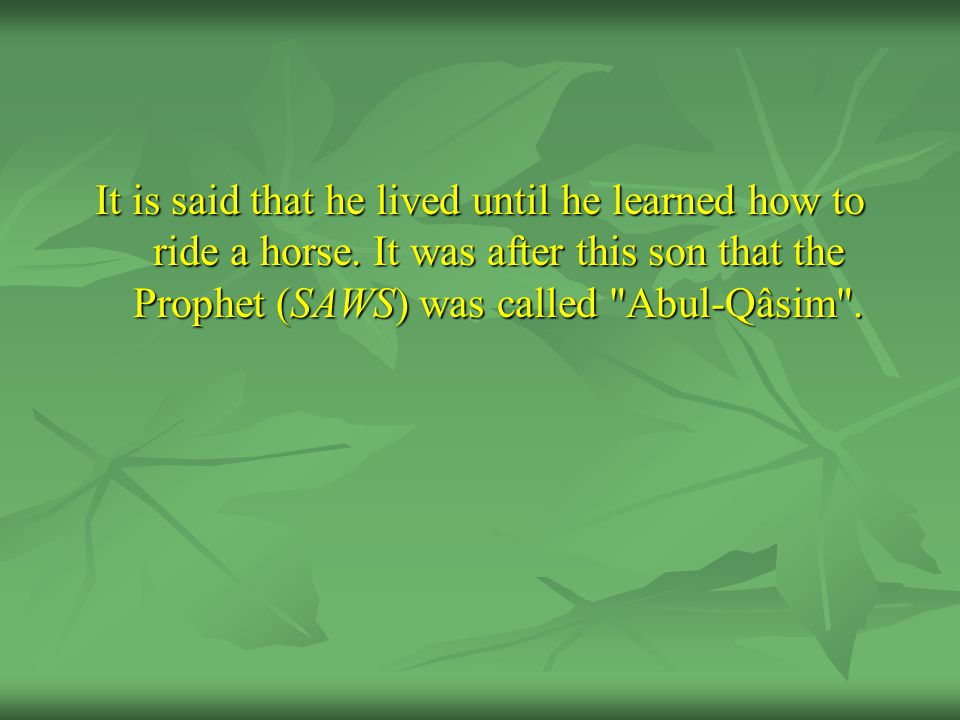 It is said that he lived until he learned how to ride a horse.