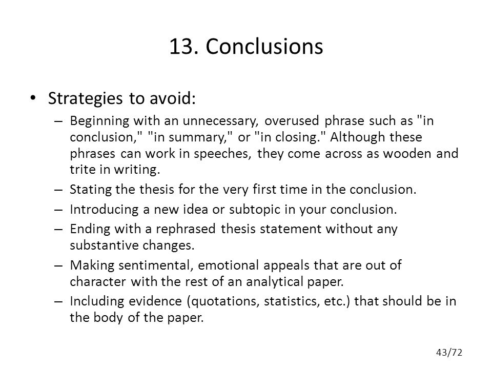 13. Conclusions Strategies to avoid: – Beginning with an unnecessary, overused phrase such as