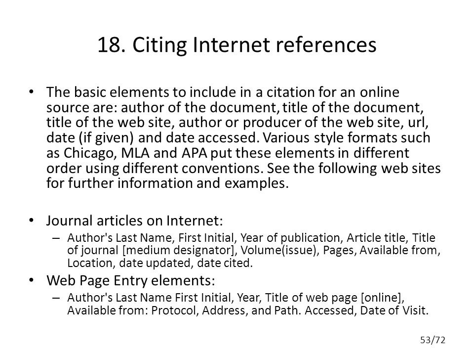 18. Citing Internet references The basic elements to include in a citation for an online source are: author of the document, title of the document, ti