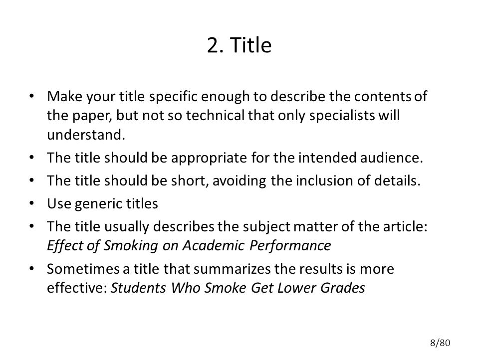 2. Title Make your title specific enough to describe the contents of the paper, but not so technical that only specialists will understand. The title