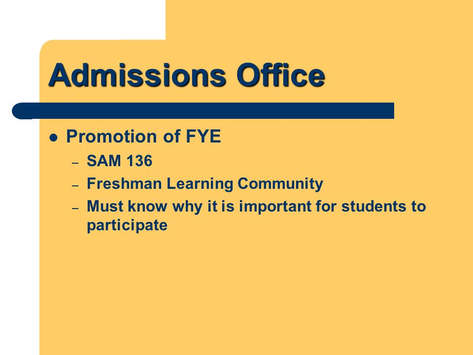 Admissions Office Promotion of FYE – SAM 136 – Freshman Learning Community – Must know why it is important for students to participate