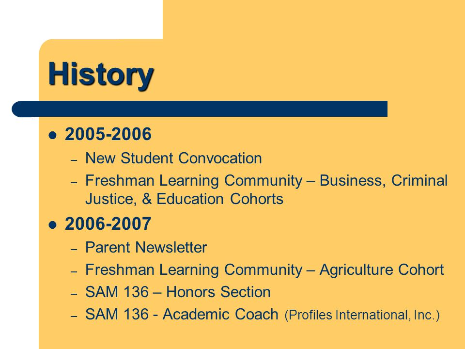 History 2005-2006 – New Student Convocation – Freshman Learning Community – Business, Criminal Justice, & Education Cohorts 2006-2007 – Parent Newslet
