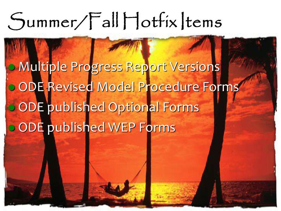 Summer/Fall Hotfix Items Multiple Progress Report Versions Multiple Progress Report Versions ODE Revised Model Procedure Forms ODE Revised Model Proce